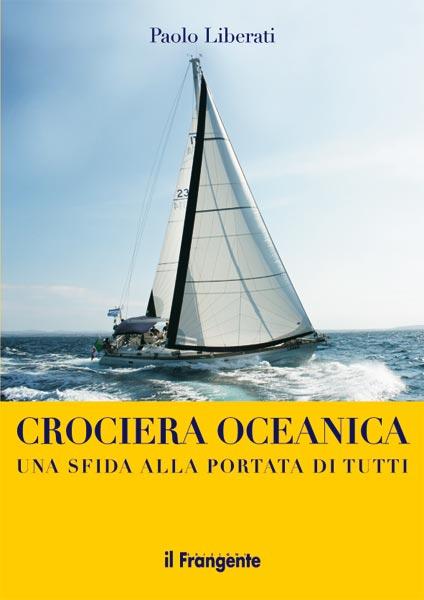 Il nuovo libro di Paolo Liberati dedicato a chiunque voglia intraprendere il viaggio di una vita: la crociera intorno al mondo